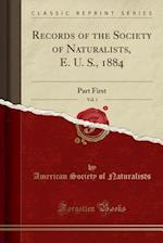 Records of the Society of Naturalists, E. U. S., 1884, Vol. 1: Part First (Classic Reprint) af American Society Of Naturalists
