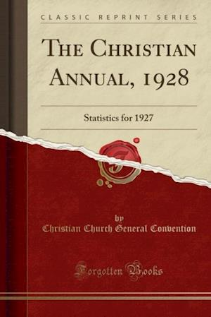 The Christian Annual, 1928: Statistics for 1927 (Classic Reprint)