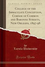 College of the Immaculate Conception, Corner of Common and Baronne Streets, New Orleans, 1897-98 (Classic Reprint)