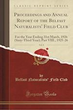 Proceedings and Annual Report of the Belfast Naturalists' Field Club, Vol. 8: For the Year Ending 31st March, 1926 (Sixty-Third Year); Part VIII., 192