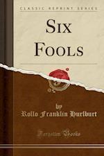 Six Fools (Classic Reprint)