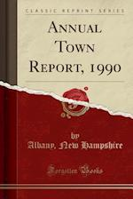 Annual Town Report, 1990 (Classic Reprint)