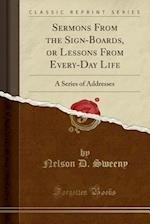 Sermons From the Sign-Boards, or Lessons From Every-Day Life: A Series of Addresses (Classic Reprint)