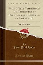 What Is True Temperance? the Temperance of Christ or the Temperance of Mohammed? af Jean Paul Huter