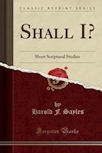 Shall I? af Harold F. Sayles