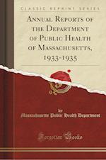 Annual Reports of the Department of Public Health of Massachusetts, 1933-1935 (Classic Reprint) af Massachusetts Public Health Department