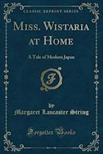 Miss. Wistaria at Home af Margaret Lancaster String