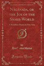 Nágánada, or the Joy of the Snake-World: A Buddhist Drama in Five Acts (Classic Reprint) af Har¿avardhana Har¿avardhana