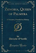 Zenobia, Queen of Palmyra, Vol. 2 of 2: A Narrative, Founded on History (Classic Reprint) af Adelaide O'Keeffe