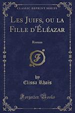 Les Juifs, Ou La Fille D'Eleazar