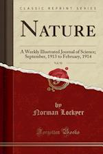 Nature, Vol. 92: A Weekly Illustrated Journal of Science; September, 1913 to February, 1914 (Classic Reprint)