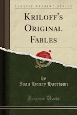 Kriloff's Original Fables (Classic Reprint)