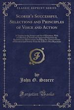 Scorer's Successful Selections and Principles of Voice and Action af John G. Scorer