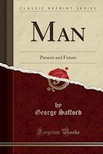 Man: Present and Future (Classic Reprint) af George Safford