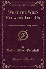 What the Wild Flowers Tell Us: Nature Talks With Young People (Classic Reprint) af Dudley Oliver Osterheld