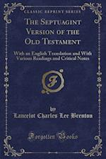 The Septuagint Version of the Old Testament: With an English Translation and With Various Readings and Critical Notes (Classic Reprint)