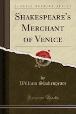 Shakespeare's Merchant of Venice (Classic Reprint)