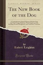 The New Book of the Dog, Vol. 2: A Comprehensive Natural History of British Dogs and Their Foreign Relatives, With Chapters on Law, Breeding, Kennel M