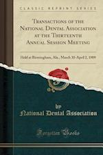 Transactions of the National Dental Association at the Thirteenth Annual Session Meeting: Held at Birmingham, Ala., March 30-April 2, 1909 (Classic Re
