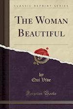 The Woman Beautiful (Classic Reprint)