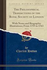The Philosophical Transactions of the Royal Society of London, Vol. 11: With Notes and Biographic Illustrations; From 1755 to 1763 (Classic Reprint)