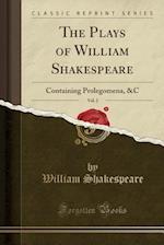 The Plays of William Shakespeare, Vol. 2: Containing Prolegomena, &C (Classic Reprint)