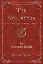 The Apocrypha: Greek and English, in Parallel Columns (Classic Reprint)