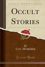 Occult Stories (Classic Reprint) af Carl Michelsen