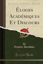 Eloges Academiques Et Discours (Classic Reprint)