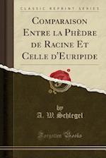 Comparaison Entre La Phedre de Racine Et Celle D'Euripide (Classic Reprint)