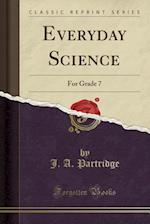Everyday Science: For Grade 7 (Classic Reprint)