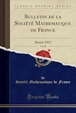 Bulletin de La Societe Mathematique de France, Vol. 45
