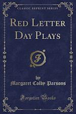 Red Letter Day Plays (Classic Reprint)