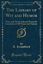 The Library of Wit and Humor, Vol. 1: Prose and Poetry Selected From the Literature of All Times and Nations (Classic Reprint)