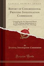 Report of Congressional Printing Investigation Commission, Vol. 1 of 2: Created by the Act Approved March 3, 1905, Making Appropriations to Supply Def