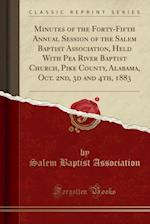Minutes of the Forty-Fifth Annual Session of the Salem Baptist Association, Held With Pea River Baptist Church, Pike County, Alabama, Oct. 2nd, 3d and