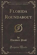 Florida Roundabout (Classic Reprint) af Theodore Pratt