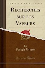 Recherches Sur Les Vapeurs (Classic Reprint)