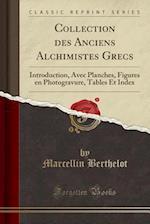 Collection Des Anciens Alchimistes Grecs