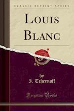 Louis Blanc (Classic Reprint) af I. Tchernoff