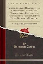 Ausstellung Von Handschriften, Druckwerken, Bildern Und Tonwerken Zur Faustsage Und Faustdichtung Veranstaltet Vom Freien Deutschen Hochstift