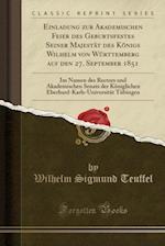 Einladung Zur Akademischen Feier Des Geburtsfestes Seiner Majestat Des Konigs Wilhelm Von Wurttemberg Auf Den 27. September 1851