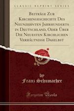 Beitrage Zur Kirchengeschichte Des Neunzehnten Jahrhunderts in Deutschland, Oder Uber Die Neuesten Kirchlichen Verhaltnisse Daselbst (Classic Reprint)