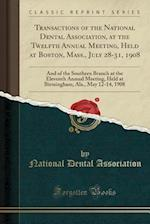 Transactions of the National Dental Association, at the Twelfth Annual Meeting, Held at Boston, Mass., July 28-31, 1908: And of the Southern Branch at