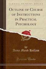 Outline of Course of Instructions in Practical Psychology (Classic Reprint) af Anna Maud Hallam