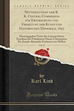 Mittheilungen Der K. K. Central-Commission Fur Erforschung Und Erhaltung Der Kunst-Und Historischen Denkmale, 1897, Vol. 23 af Karl Lind
