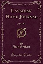 Canadian Home Journal: July, 1911 (Classic Reprint)