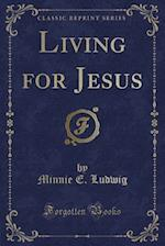 Living for Jesus (Classic Reprint) af Minnie E. Ludwig