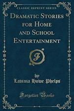 Dramatic Stories for Home and School Entertainment (Classic Reprint) af Lavinia Howe Phelps