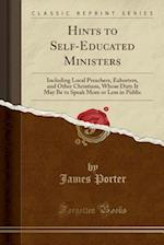 Hints to Self-Educated Ministers: Including Local Preachers, Exhorters, and Other Christians, Whose Duty It May Be to Speak More or Less in Public (Cl